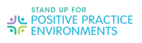 Stand Up for Positive Practice Environments